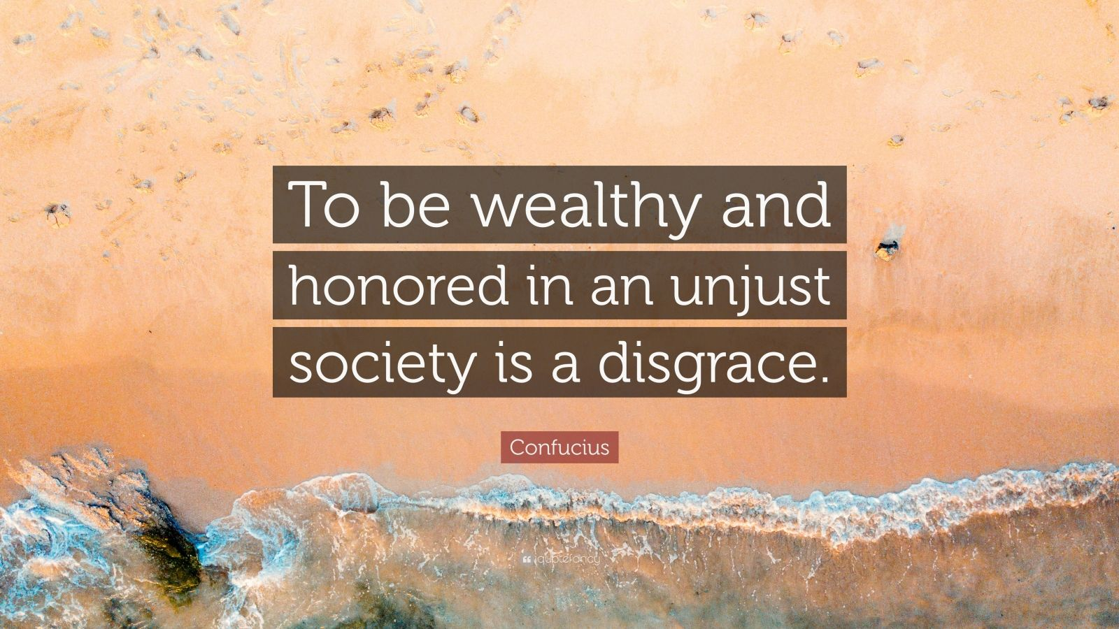 """Confucius Quote: """"To be wealthy and honored in an unjust society is a disgrace."""""""