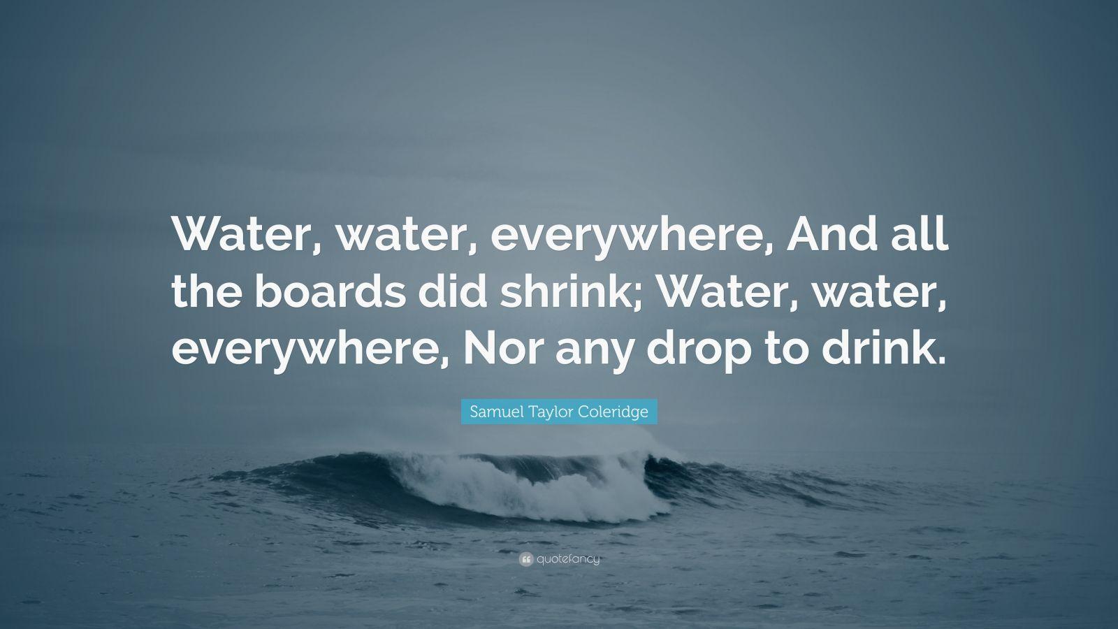 Samuel Taylor Coleridge Quote: Water, water, everywhere