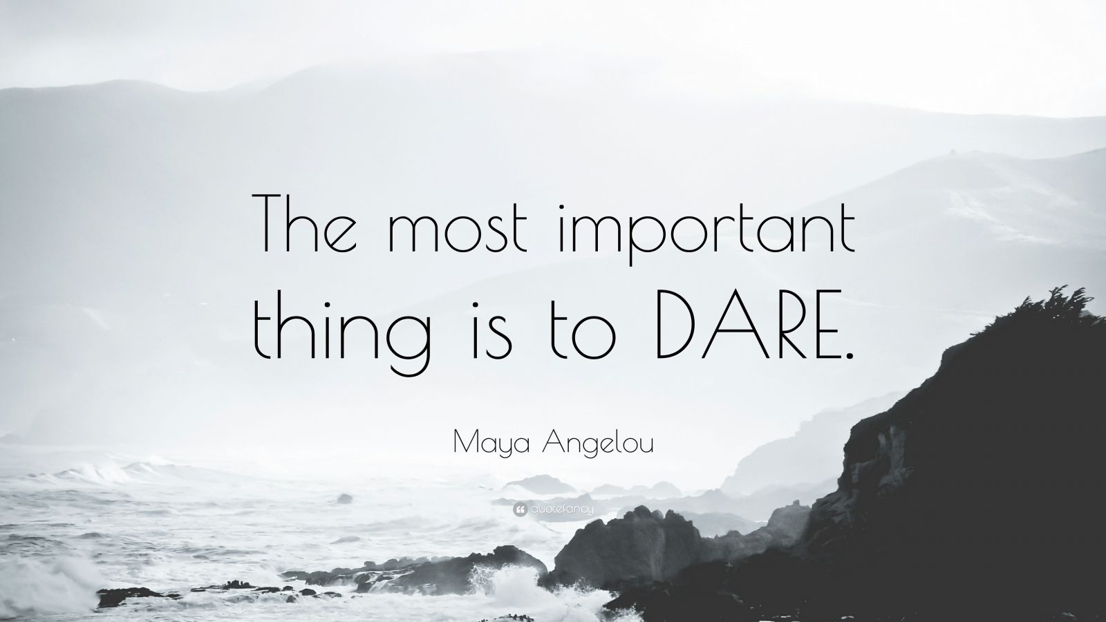"Maya Angelou Quote: ""The most important thing is to DARE."""