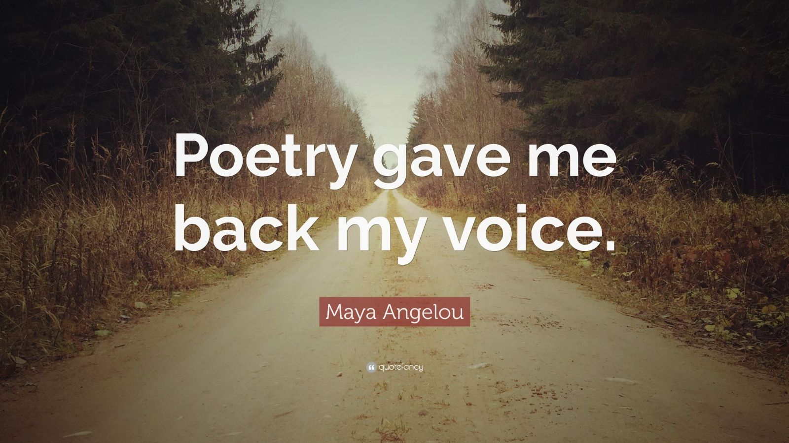 """Maya Angelou Quote: """"Poetry gave me back my voice."""""""