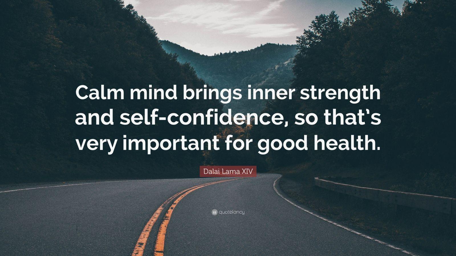 "Dalai Lama XIV Quote: ""Calm mind brings inner strength and ..."