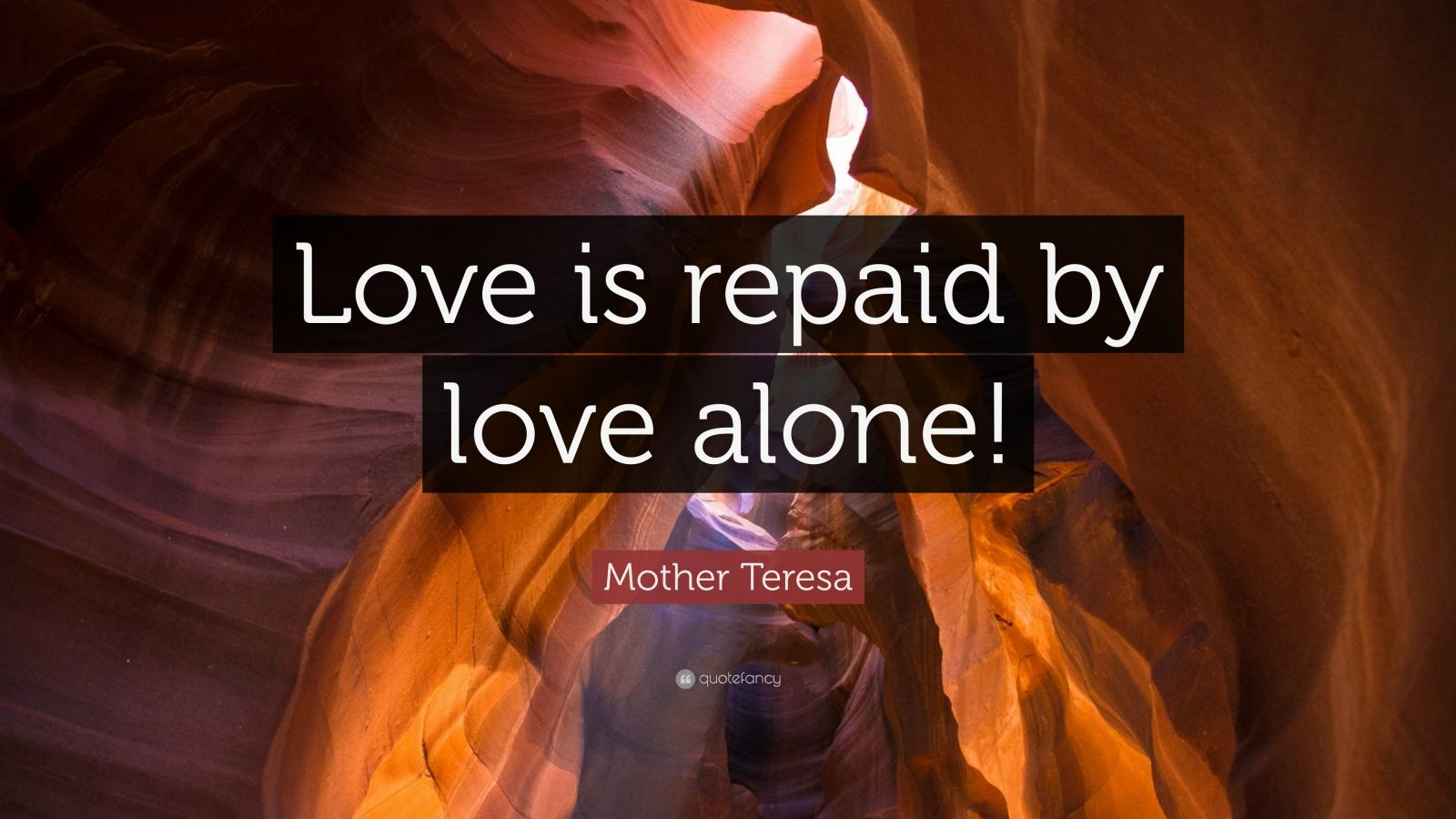 """Mother Teresa Quote: """"Love is repaid by love alone!"""""""