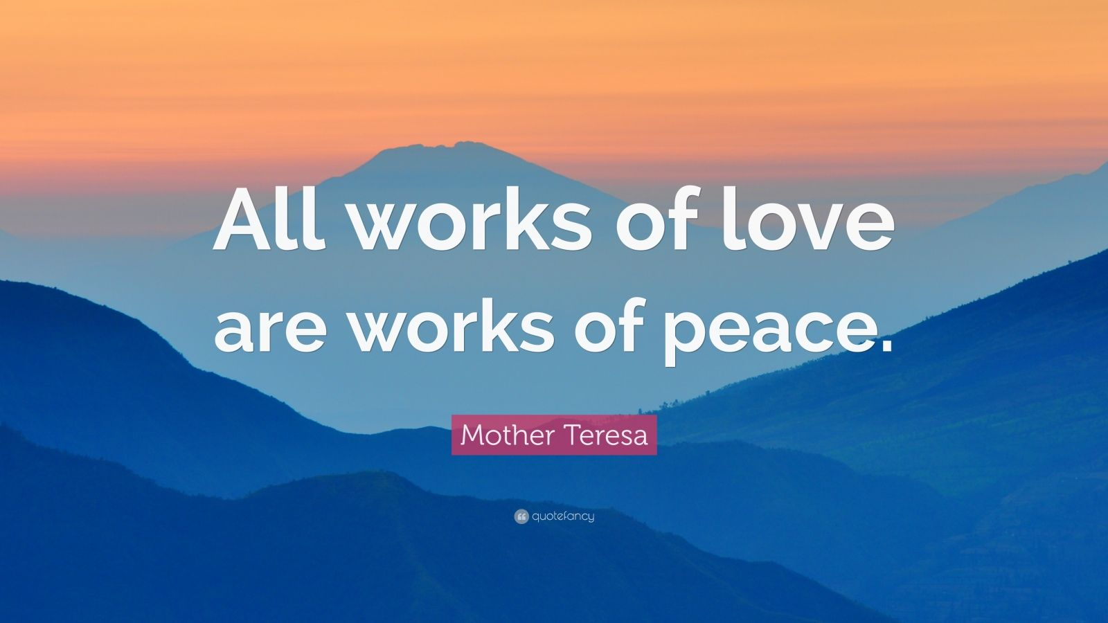 """Mother Teresa Quote: """"All works of love are works of peace."""""""