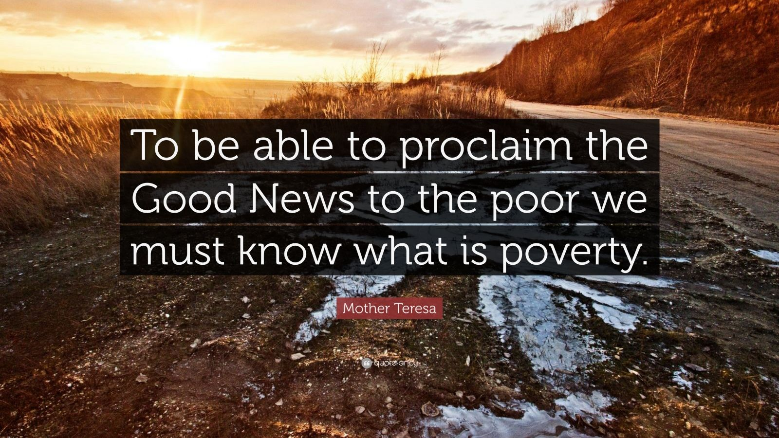 """Mother Teresa Quote: """"To be able to proclaim the Good News to the poor we must know what is poverty."""""""