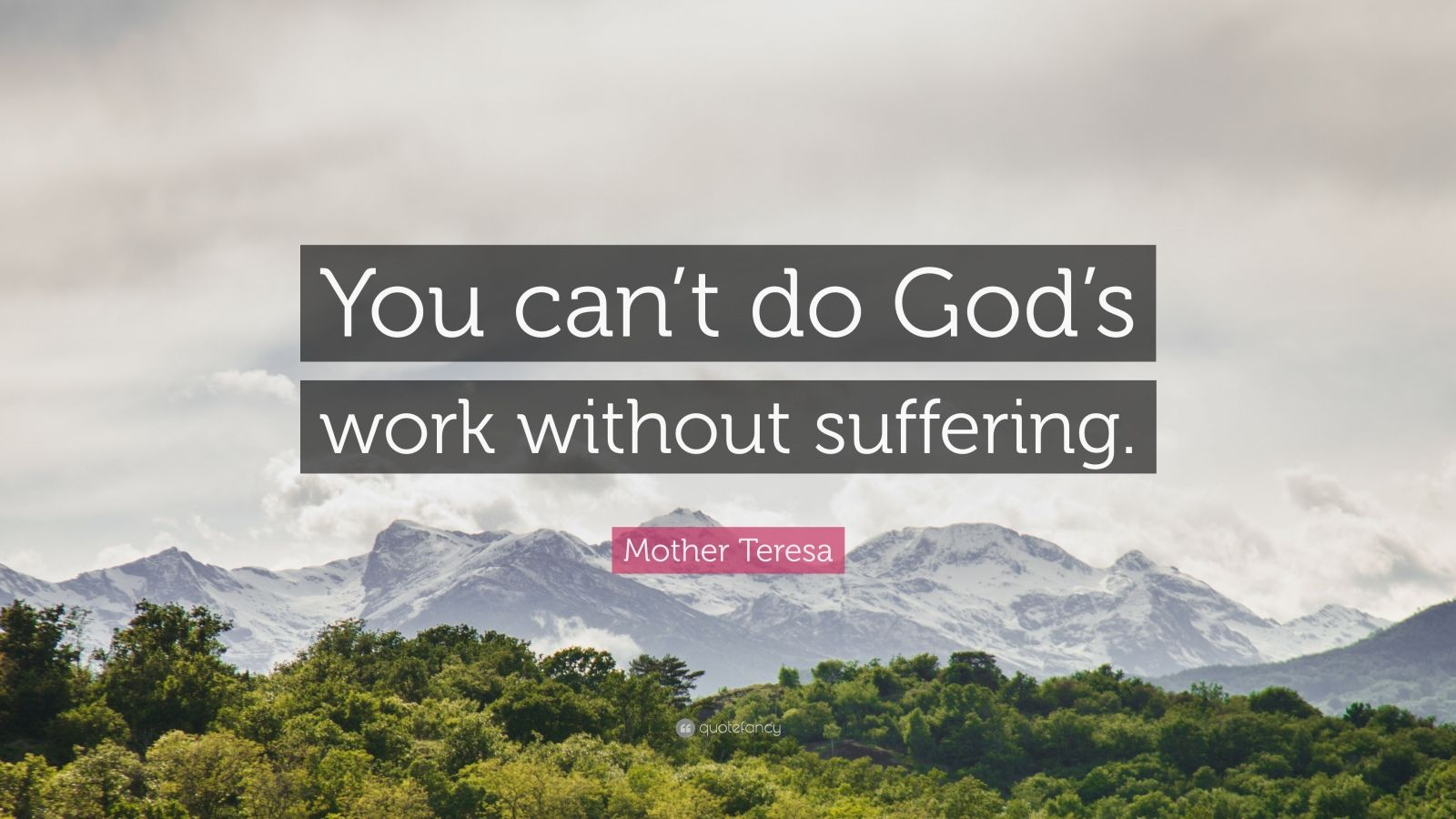 """Mother Teresa Quote: """"You can't do God's work without suffering."""""""