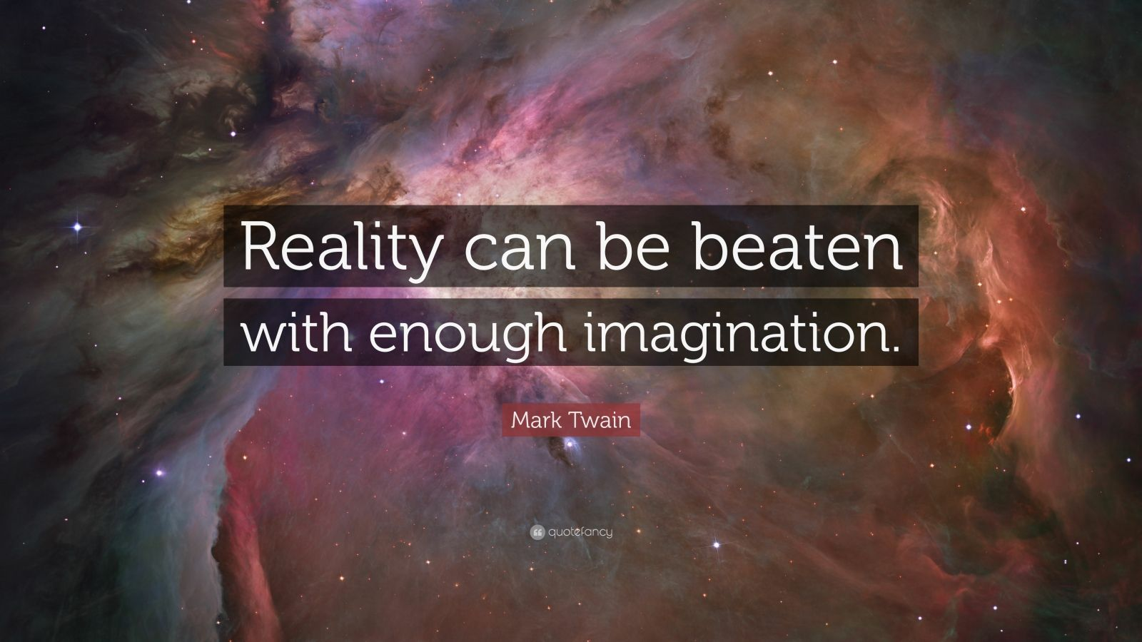 "Mark Twain Quote: ""Reality can be beaten with enough imagination."""