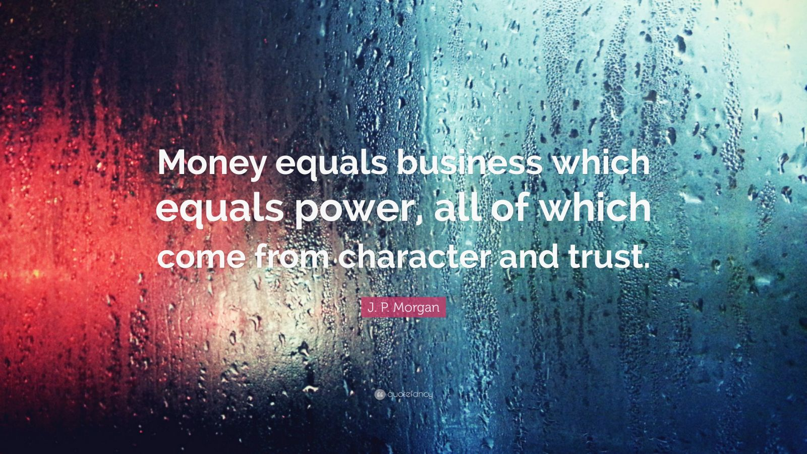 """J. P. Morgan Quote: """"Money Equals Business Which Equals"""
