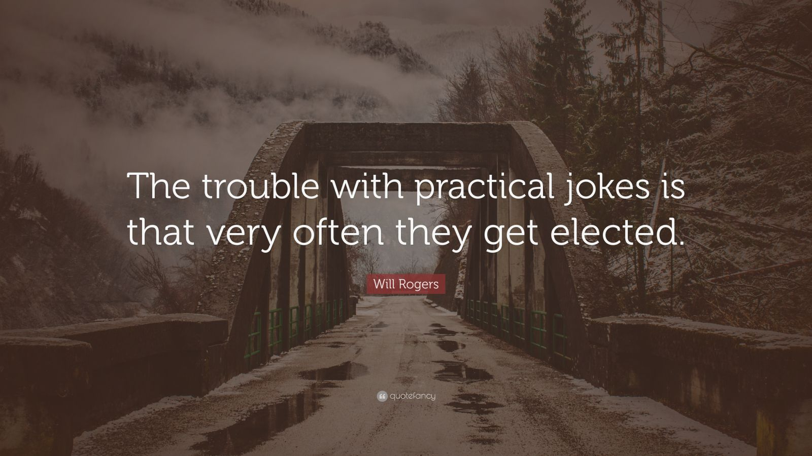 """Will Rogers Quote: """"The trouble with practical jokes is that very often they get elected."""""""