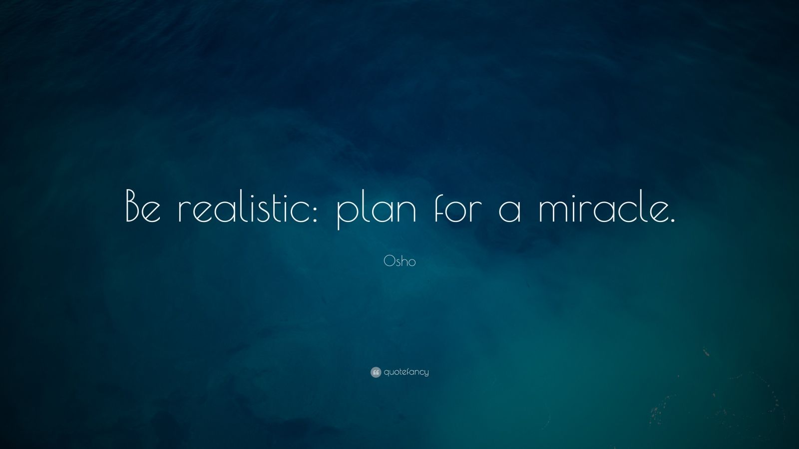 "Osho Quote: ""Be realistic: plan for a miracle."""