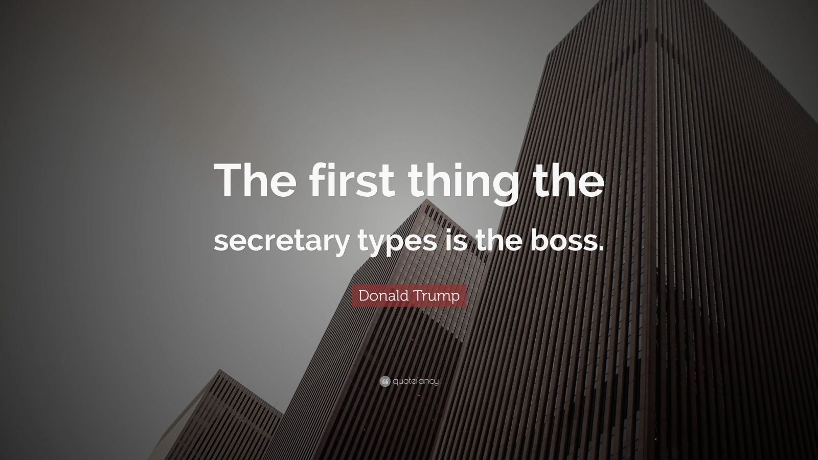 "Donald Trump Quote: ""The first thing the secretary types is the boss."""