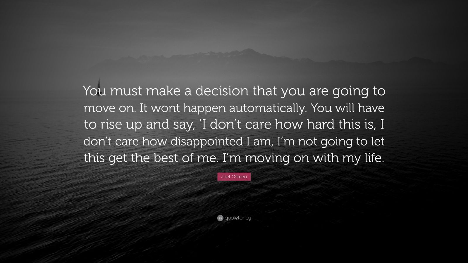 joel osteen quote you must make a decision that you are going to move on it wont happen. Black Bedroom Furniture Sets. Home Design Ideas