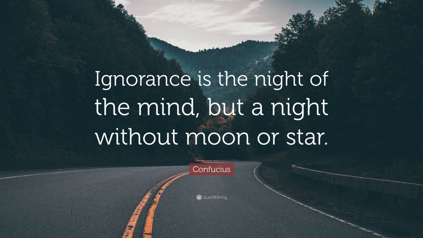 """Confucius Quote: """"Ignorance is the night of the mind, but a night without moon or star."""""""