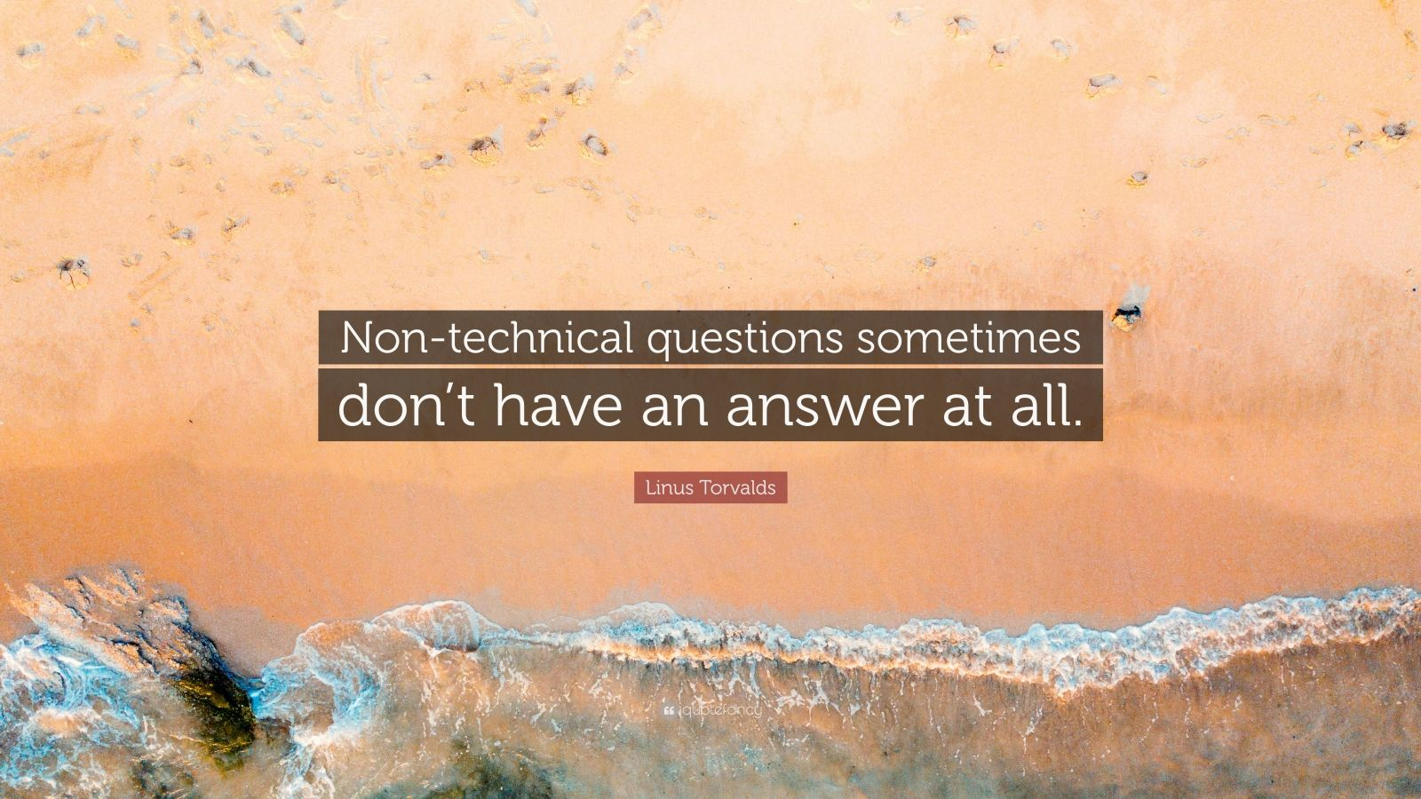 """Linus Torvalds Quote: """"Non-technical questions sometimes don't have an answer at all."""""""