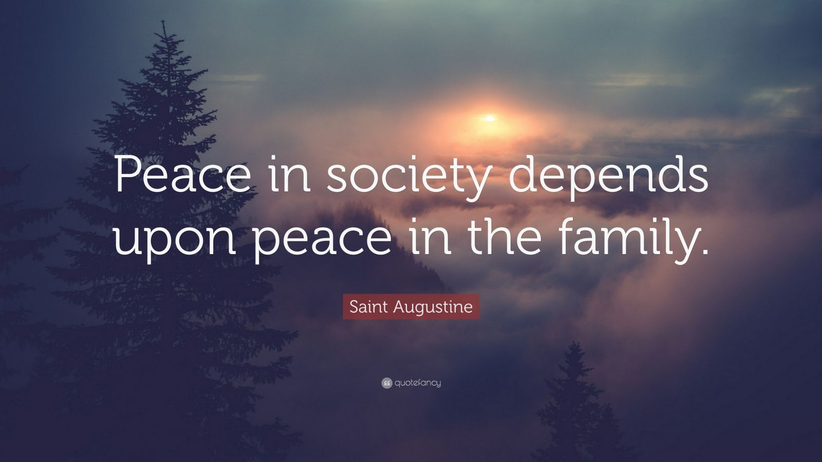 """Saint Augustine Quote: """"Peace in society depends upon peace in the family."""""""