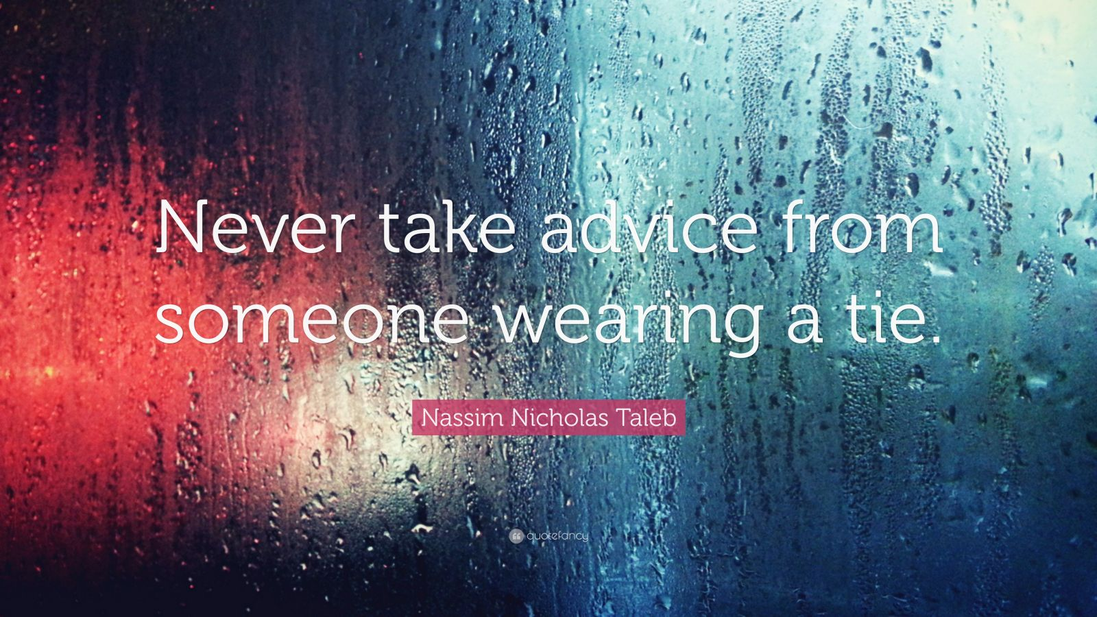"""Nassim Nicholas Taleb Quote: """"Never take advice from someone wearing a tie."""""""