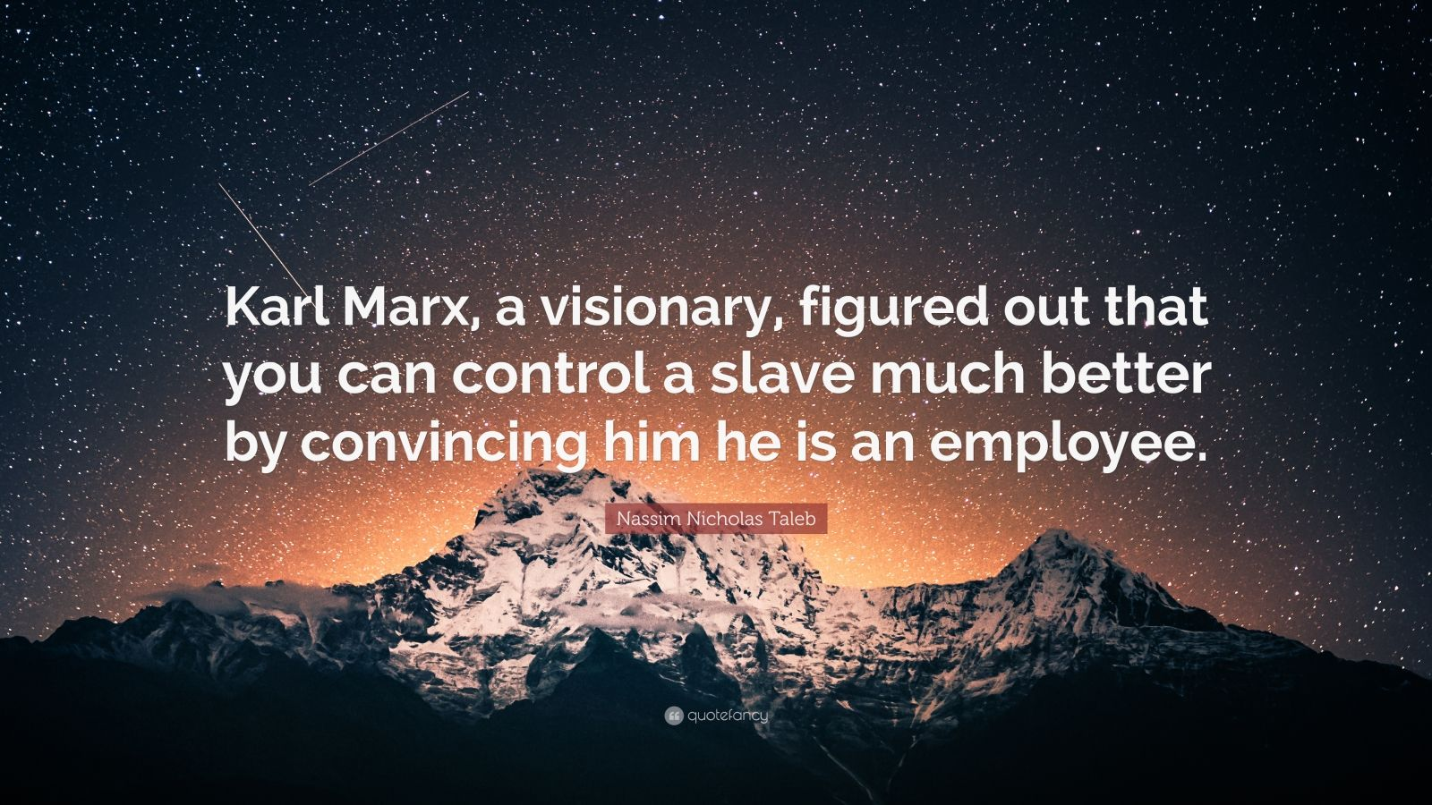 """Nassim Nicholas Taleb Quote: """"Karl Marx, a visionary, figured out that you can control a slave much better by convincing him he is an employee."""""""