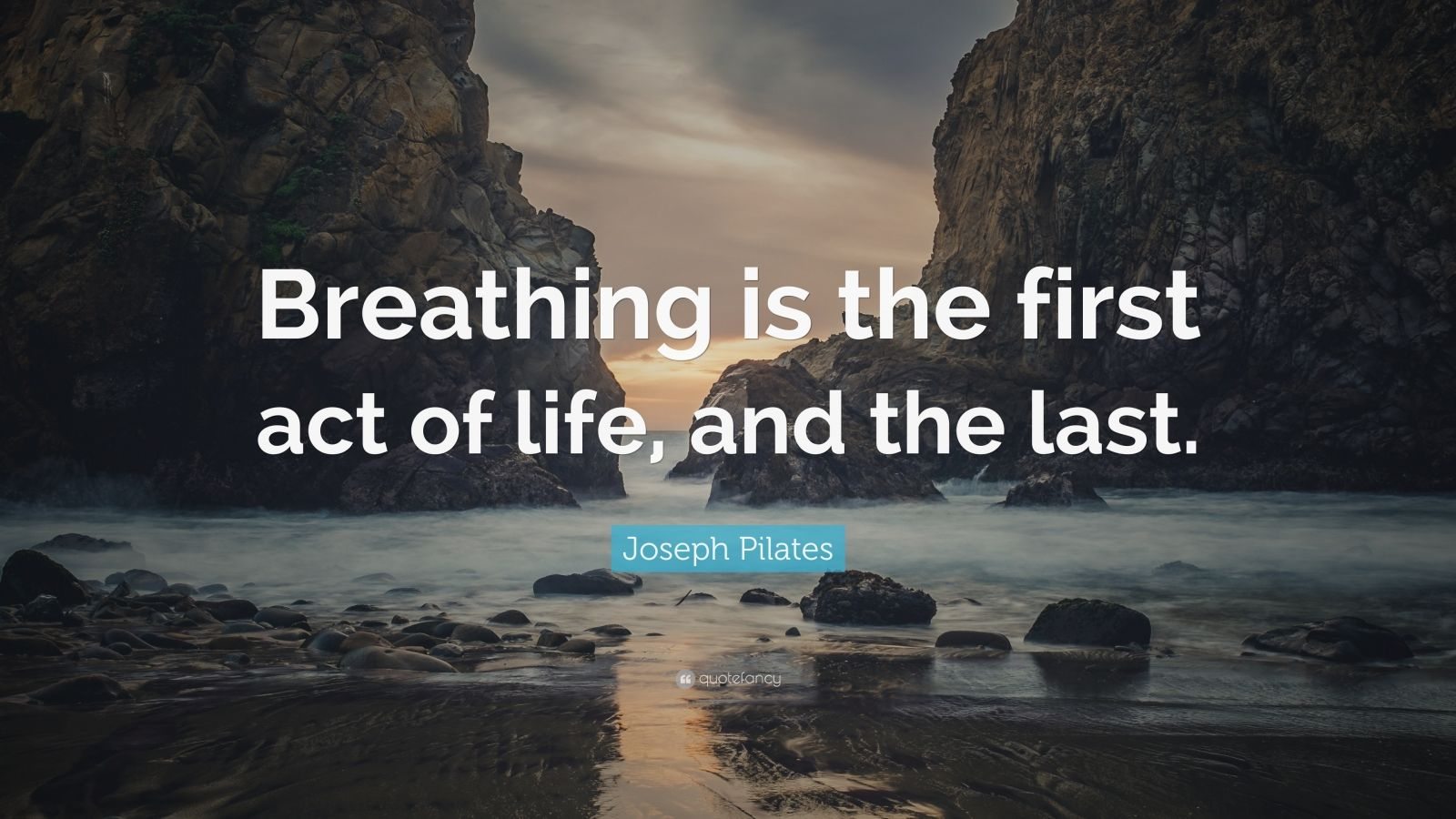 """Joseph Pilates Quote: """"Breathing is the first act of life, and the last."""""""