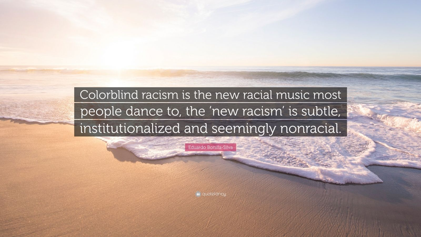 colorblind racism 5 quotes have been tagged as colorblind-racism: sergio de la pava: 'the relevant question is not whether back then a few extraordinary individuals could.