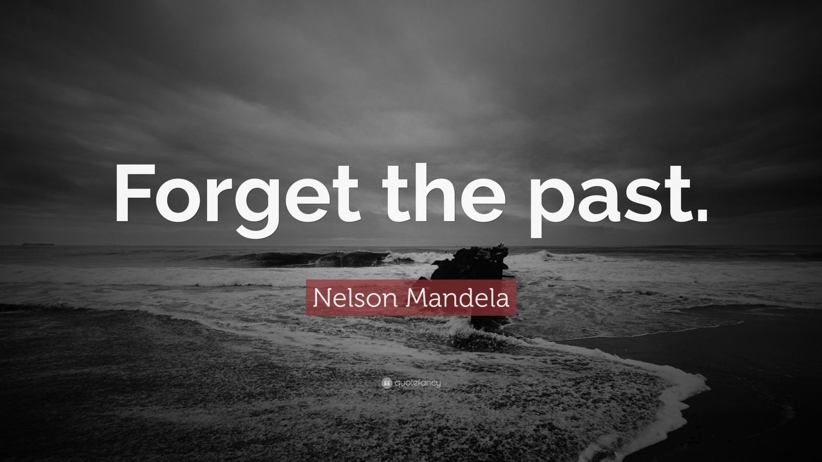 "Nelson Mandela Quote: ""Forget the past."""