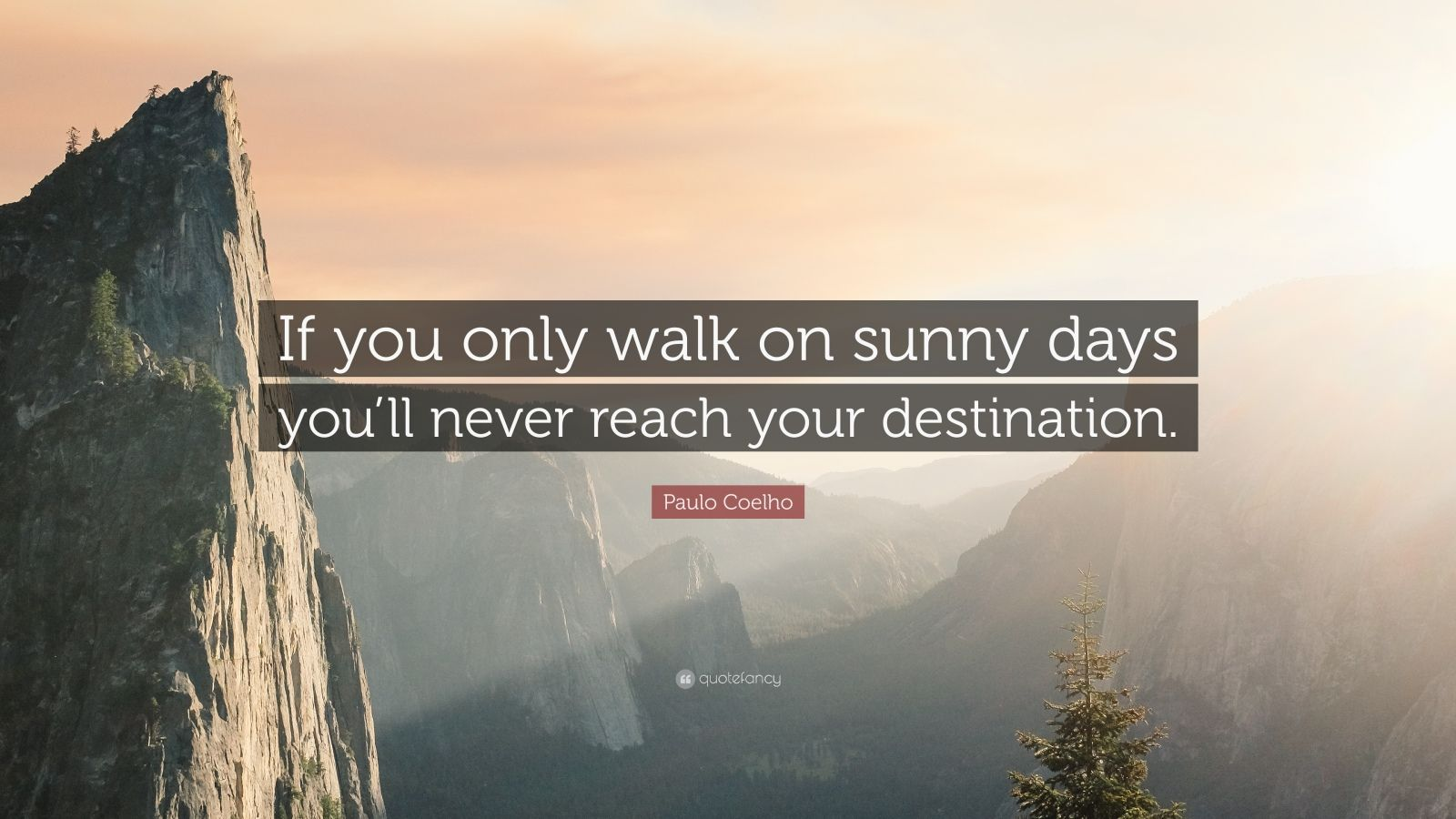 "Paulo Coelho Quote: ""If you only walk on sunny days you'll never reach your destination."""
