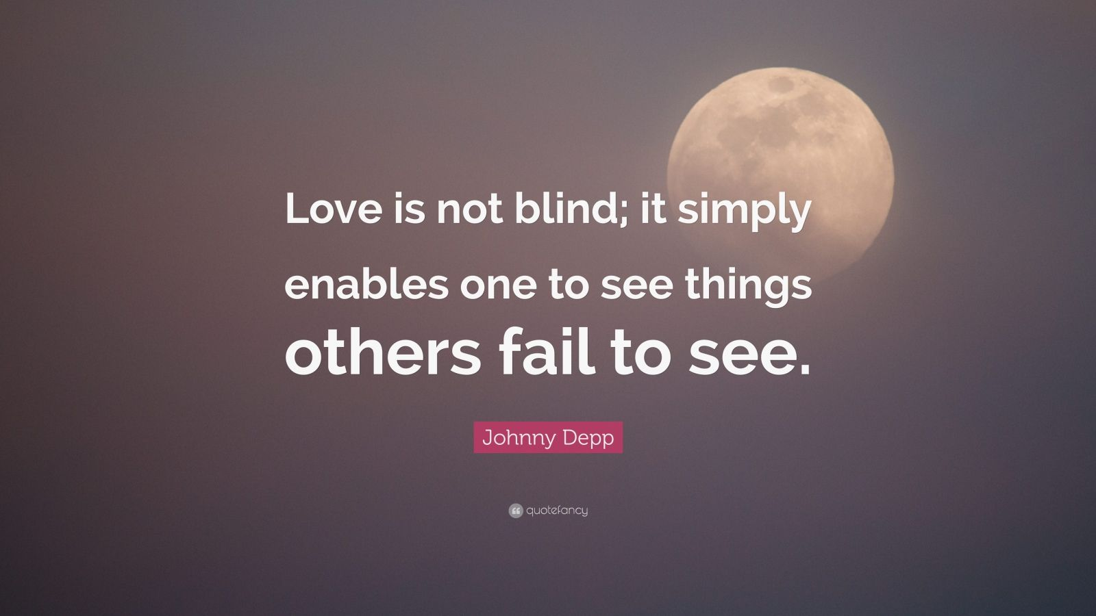 """Johnny Depp Quote: """"Love is not blind; it simply enables one to see things others fail to see."""""""