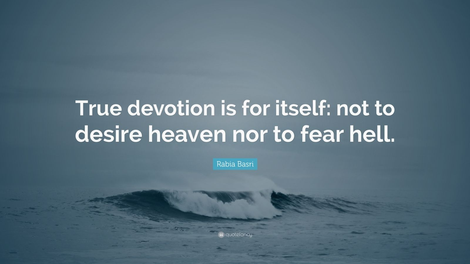"""Rabia Basri Quote: """"True devotion is for itself: not to desire heaven nor to fear hell."""""""
