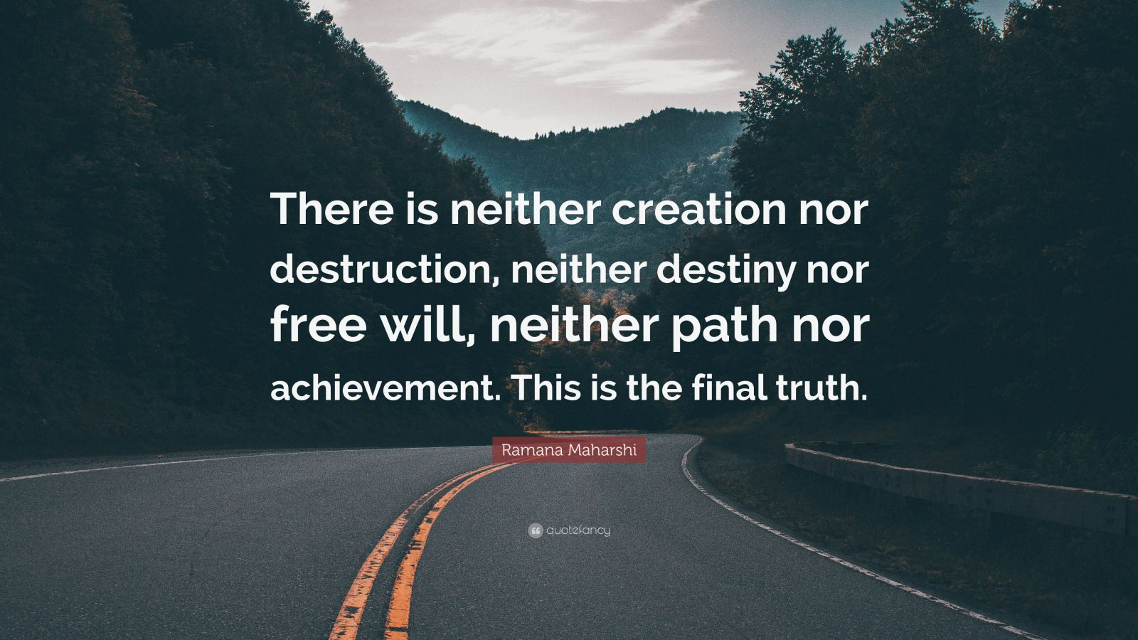 """Ramana Maharshi Quote: """"There is neither creation nor destruction, neither destiny nor free will, neither path nor achievement. This is the final truth."""""""