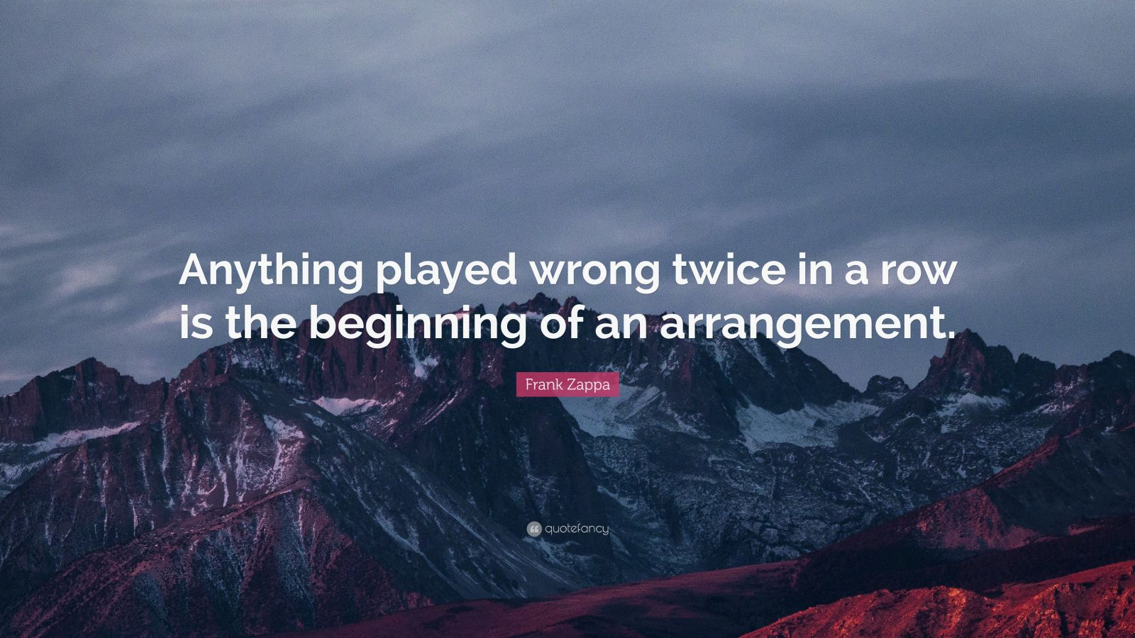 """Frank Zappa Quote: """"Anything played wrong twice in a row is the beginning of an arrangement."""""""