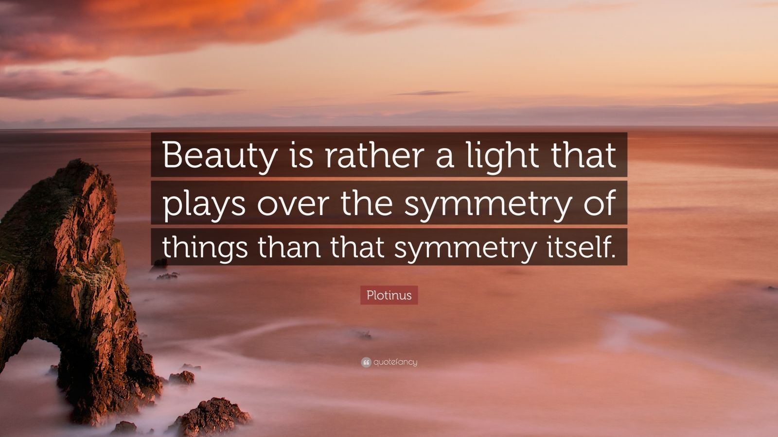 "Plotinus Quote: ""Beauty is rather a light that plays over the symmetry of things than that symmetry itself."""