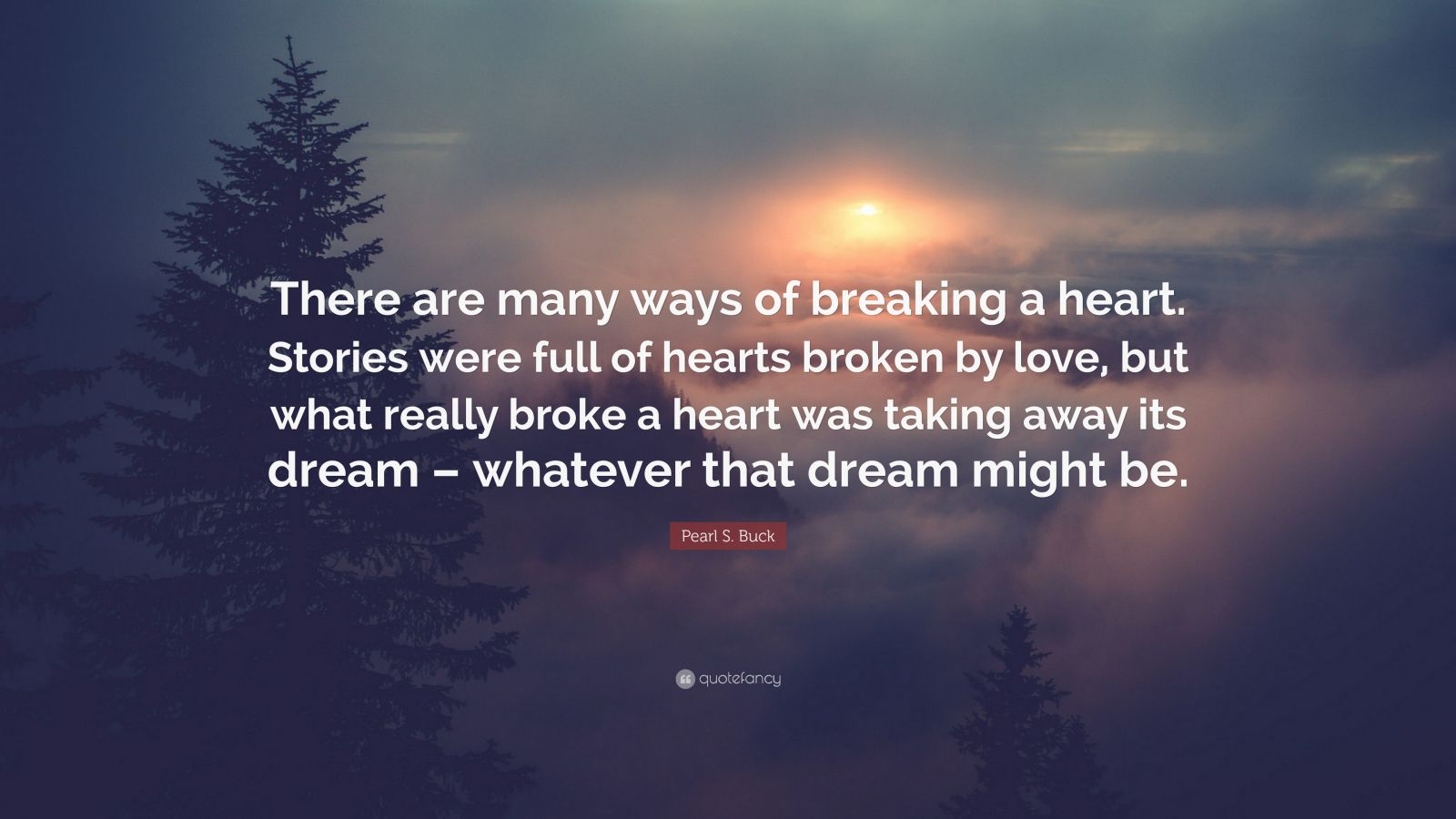 Quotes - Page 2 4823136-Pearl-S-Buck-Quote-There-are-many-ways-of-breaking-a-heart-Stories