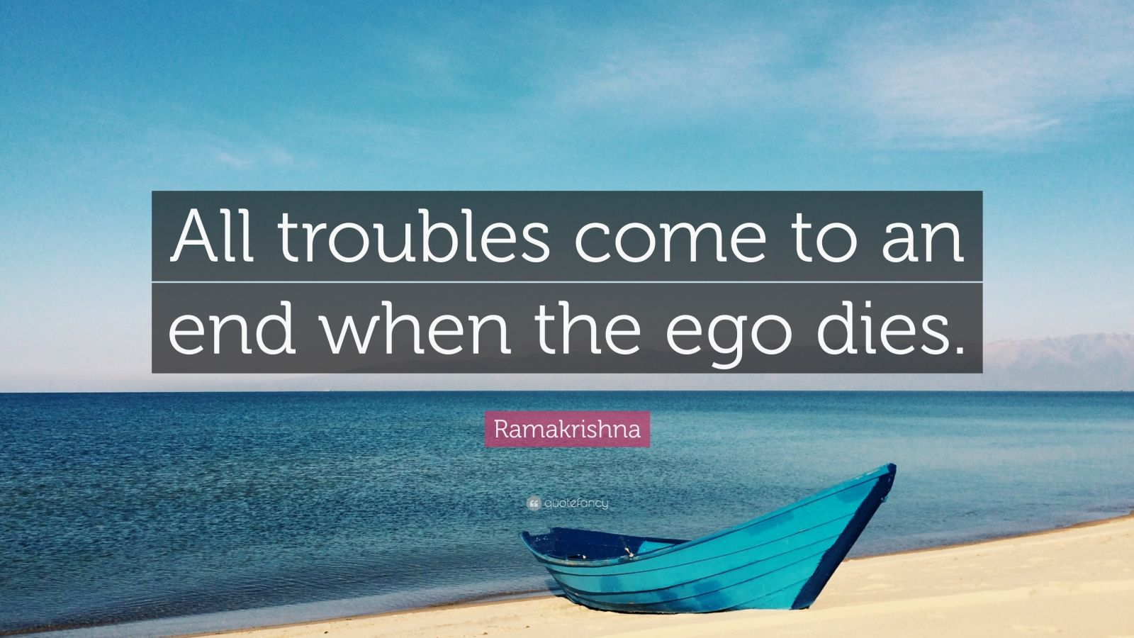 """Ramakrishna Quote: """"All troubles come to an end when the ego dies."""""""