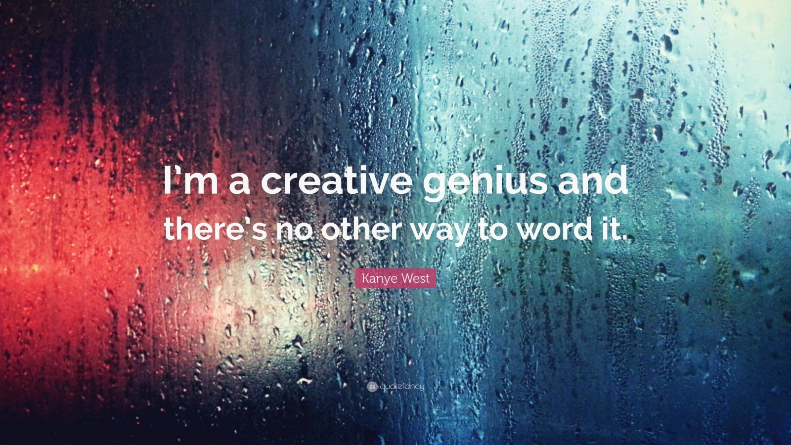 "Kanye West Quote: ""I'm a creative genius and there's no other way to word it."""