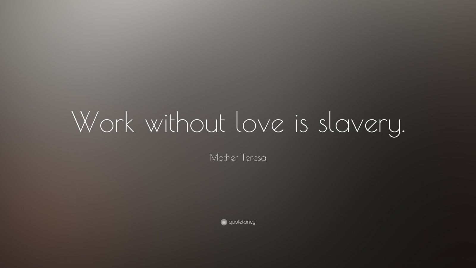 """Mother Teresa Quote: """"Work without love is slavery."""""""