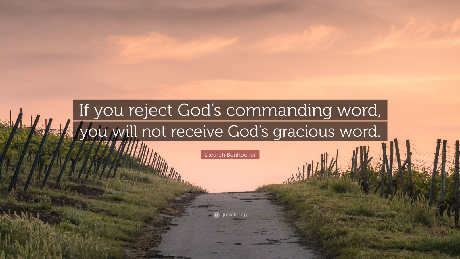 """Dietrich Bonhoeffer Quote: """"If you reject God's commanding word, you will not receive God's gracious word."""""""