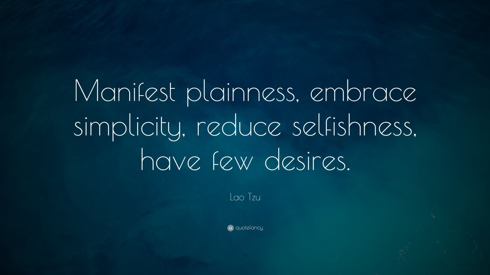 "Lao Tzu Quote: ""Manifest plainness, embrace simplicity, reduce selfishness, have few desires."""