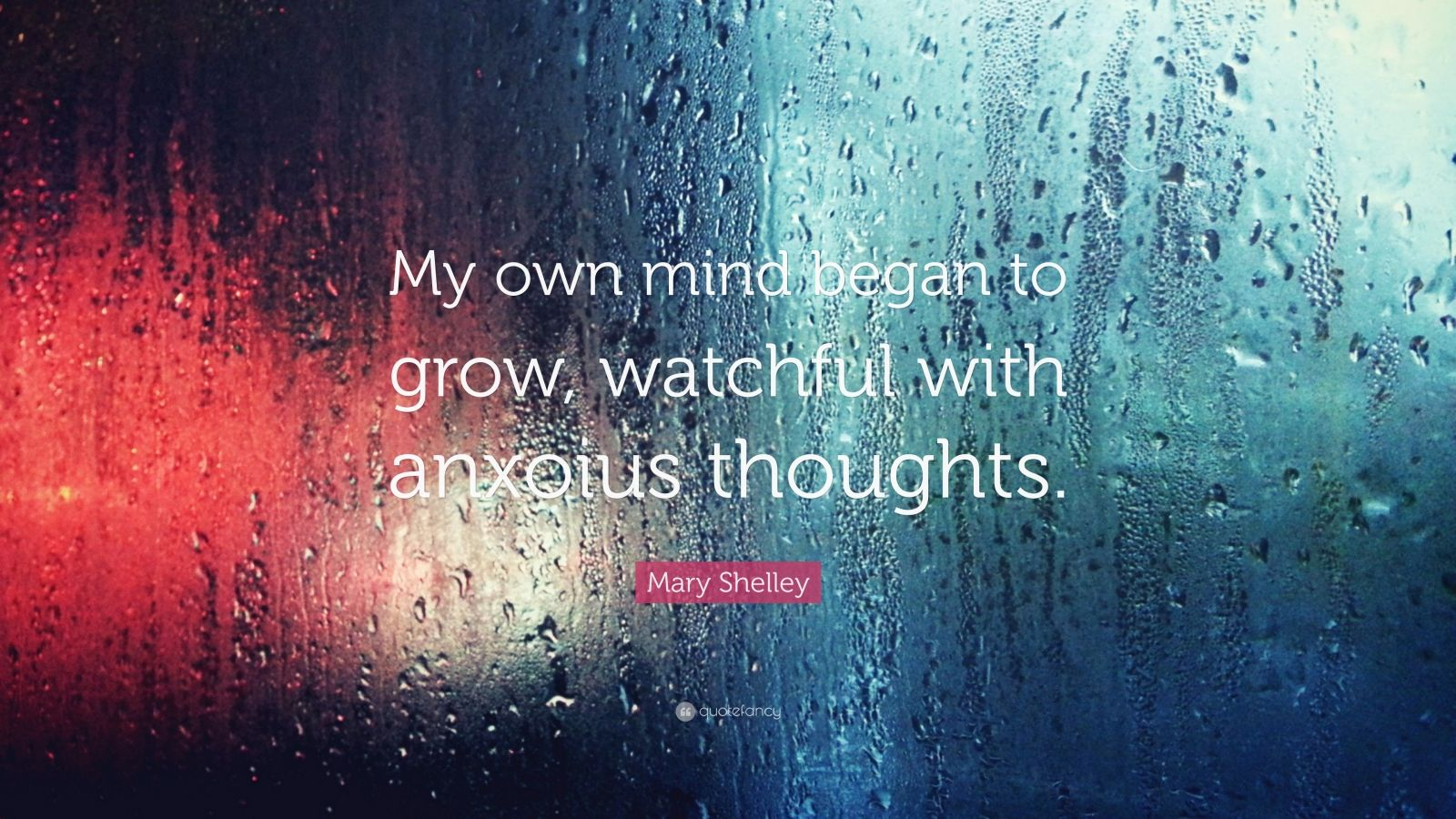 """Mary Shelley Quote: """"My own mind began to grow, watchful with anxoius thoughts."""""""