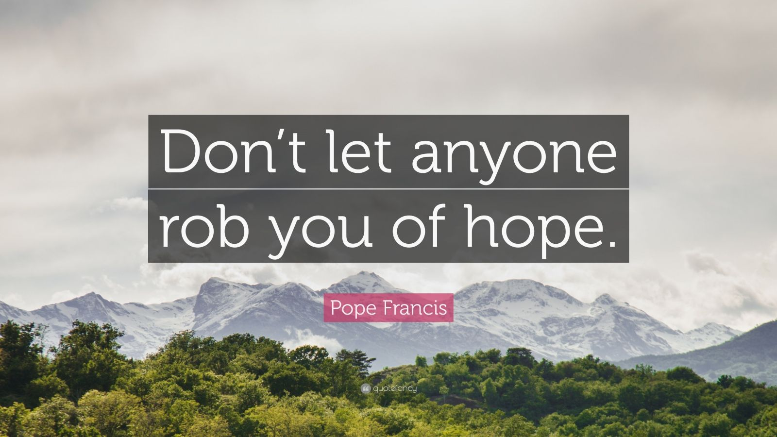 "Pope Francis Quote: ""Don't let anyone rob you of hope."""