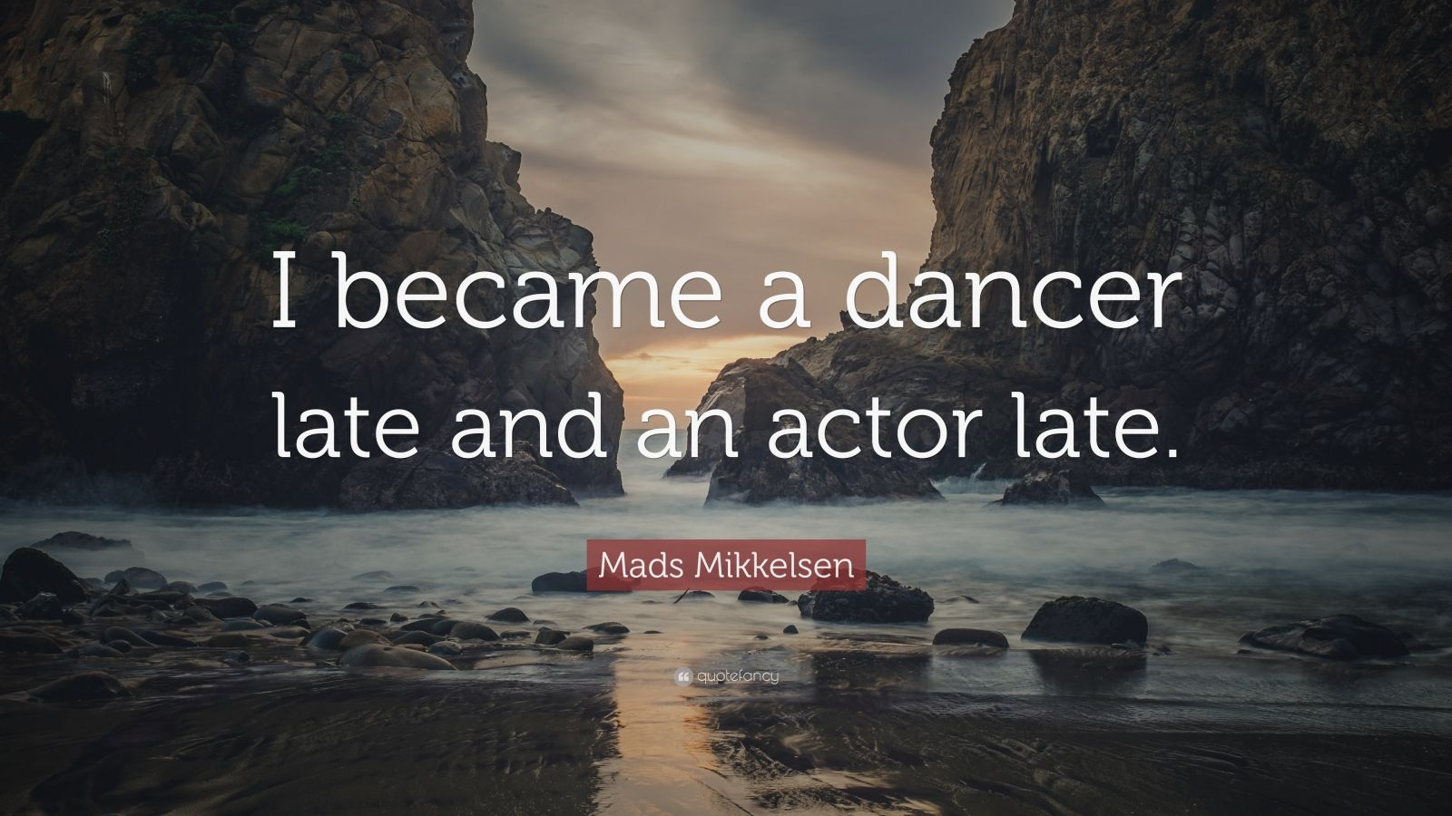 """Mads Mikkelsen Quote: """"I became a dancer late and an actor late."""""""