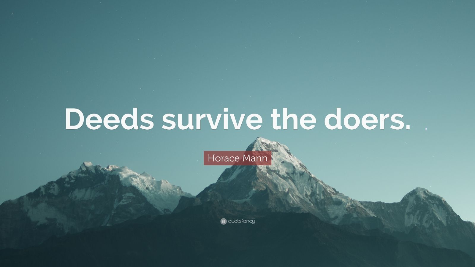 "Horace Mann Quote: ""Deeds survive the doers."""