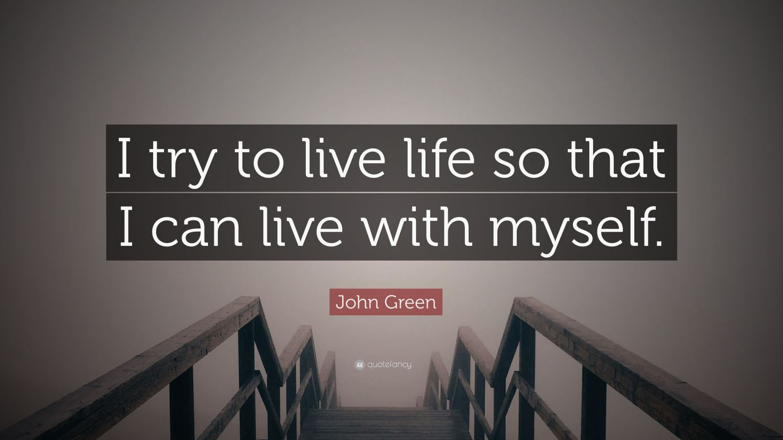 "John Green Quote: ""I try to live life so that I can live with myself."""