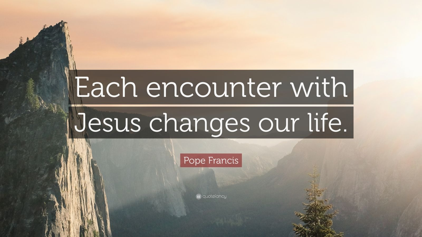 "Pope Francis Quote: ""Each encounter with Jesus changes our life."""