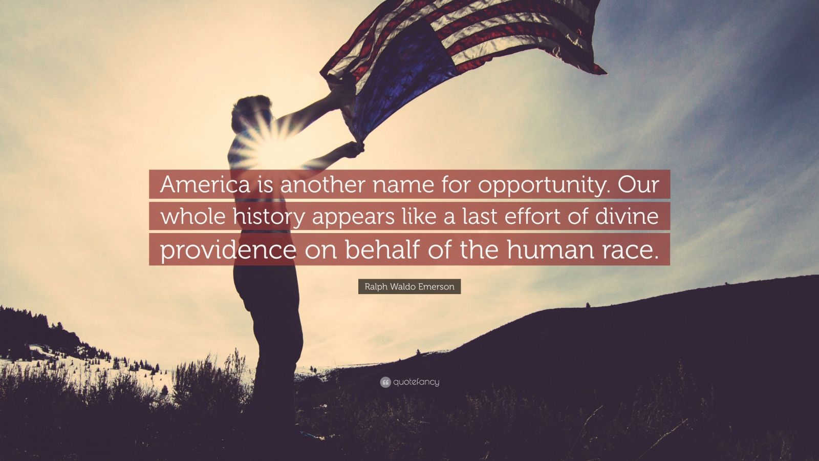 "Ralph Waldo Emerson Quote: ""America is another name for opportunity. Our whole history appears like a last effort of divine providence on behalf of the human race."""