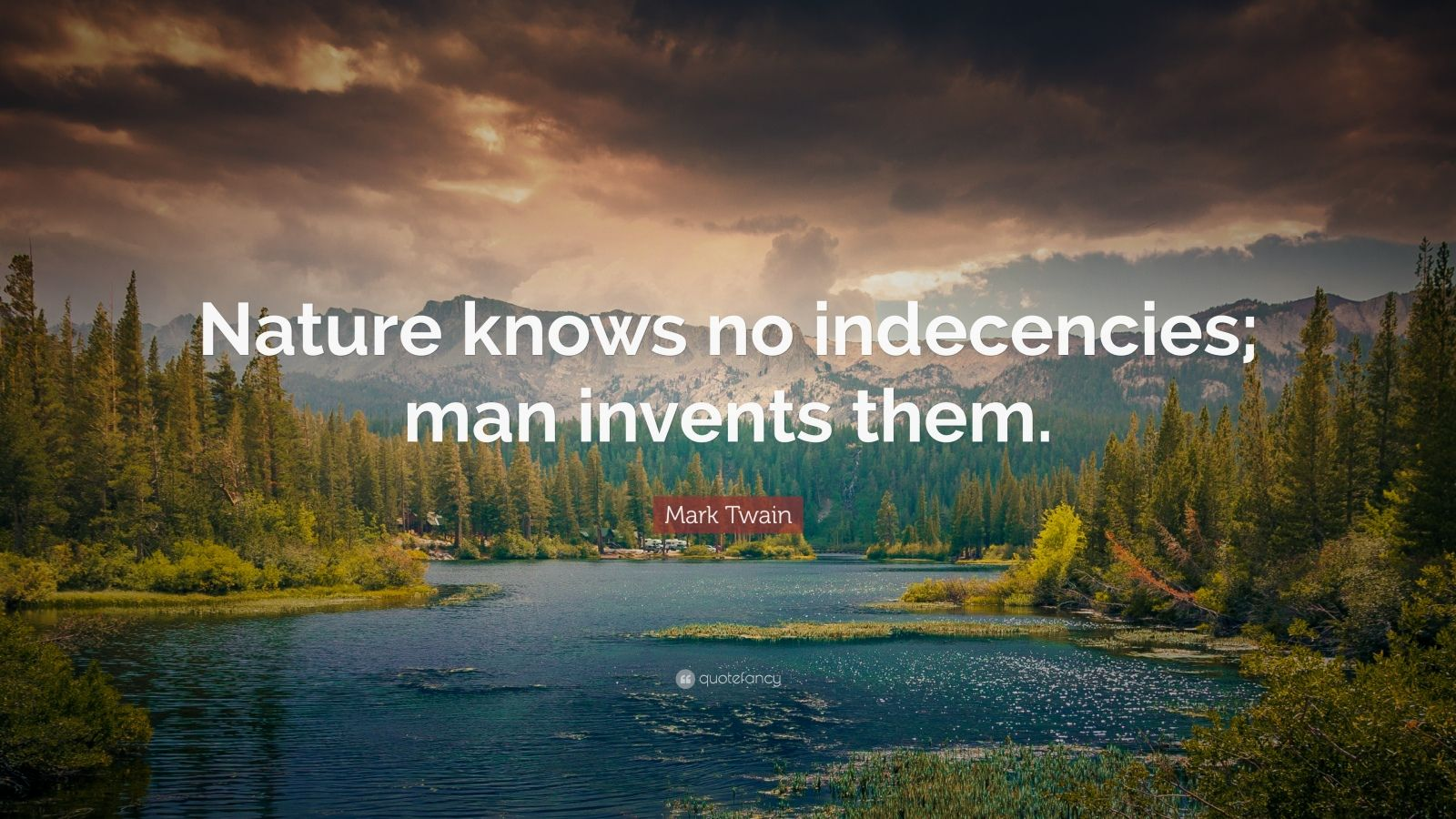 "Mark Twain Quote: ""Nature knows no indecencies; man invents them."""