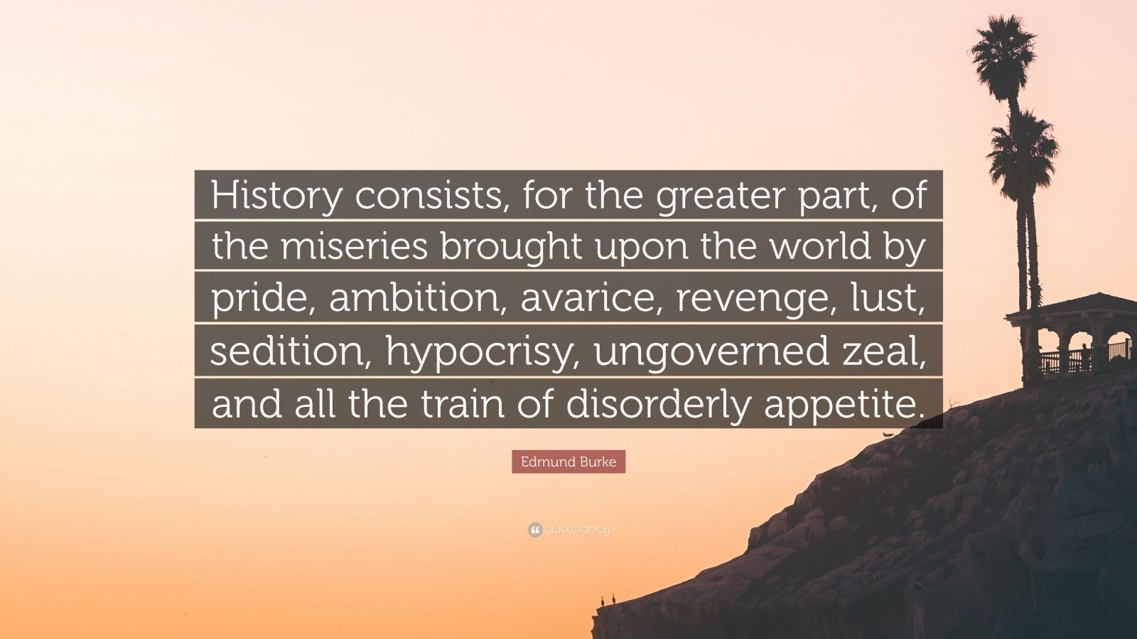 """Edmund Burke Quote: """"History consists, for the greater ..."""