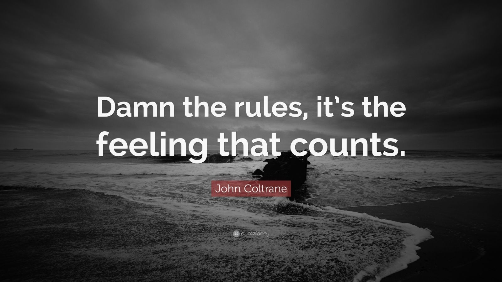 """John Coltrane Quote: """"Damn the rules, it's the feeling that counts."""""""