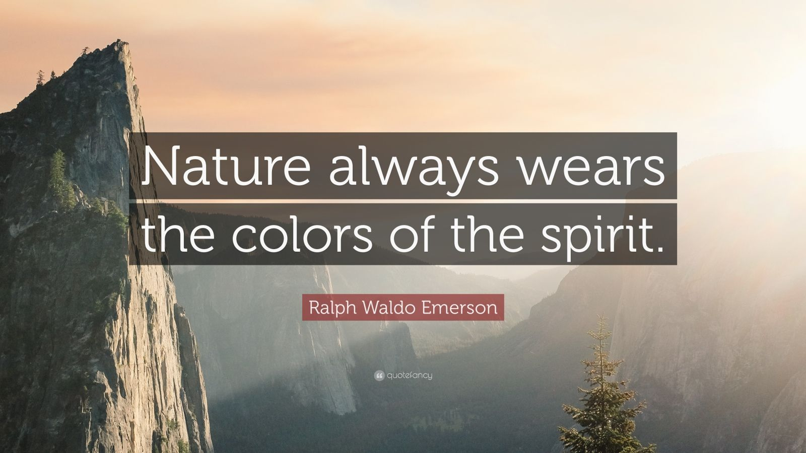 "Ralph Waldo Emerson Quote: ""Nature always wears the colors of the spirit."""