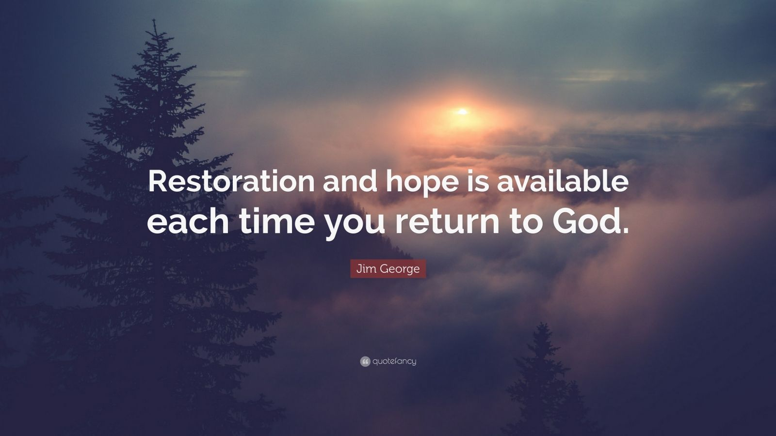 """Jim George Quote: """"Restoration and hope is available each time you return to God."""""""