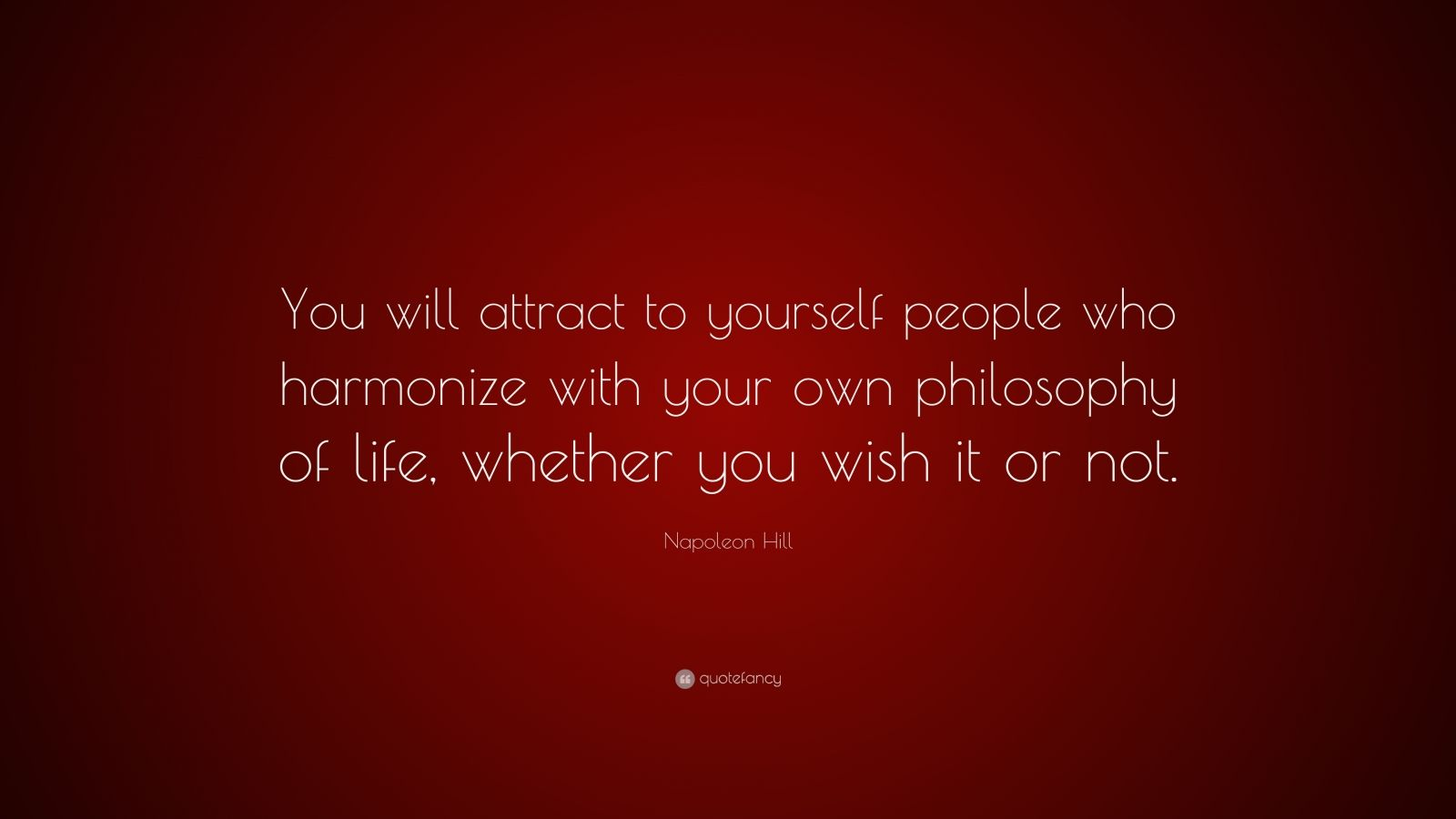 """Napoleon Hill Quote: """"You will attract to yourself people ..."""