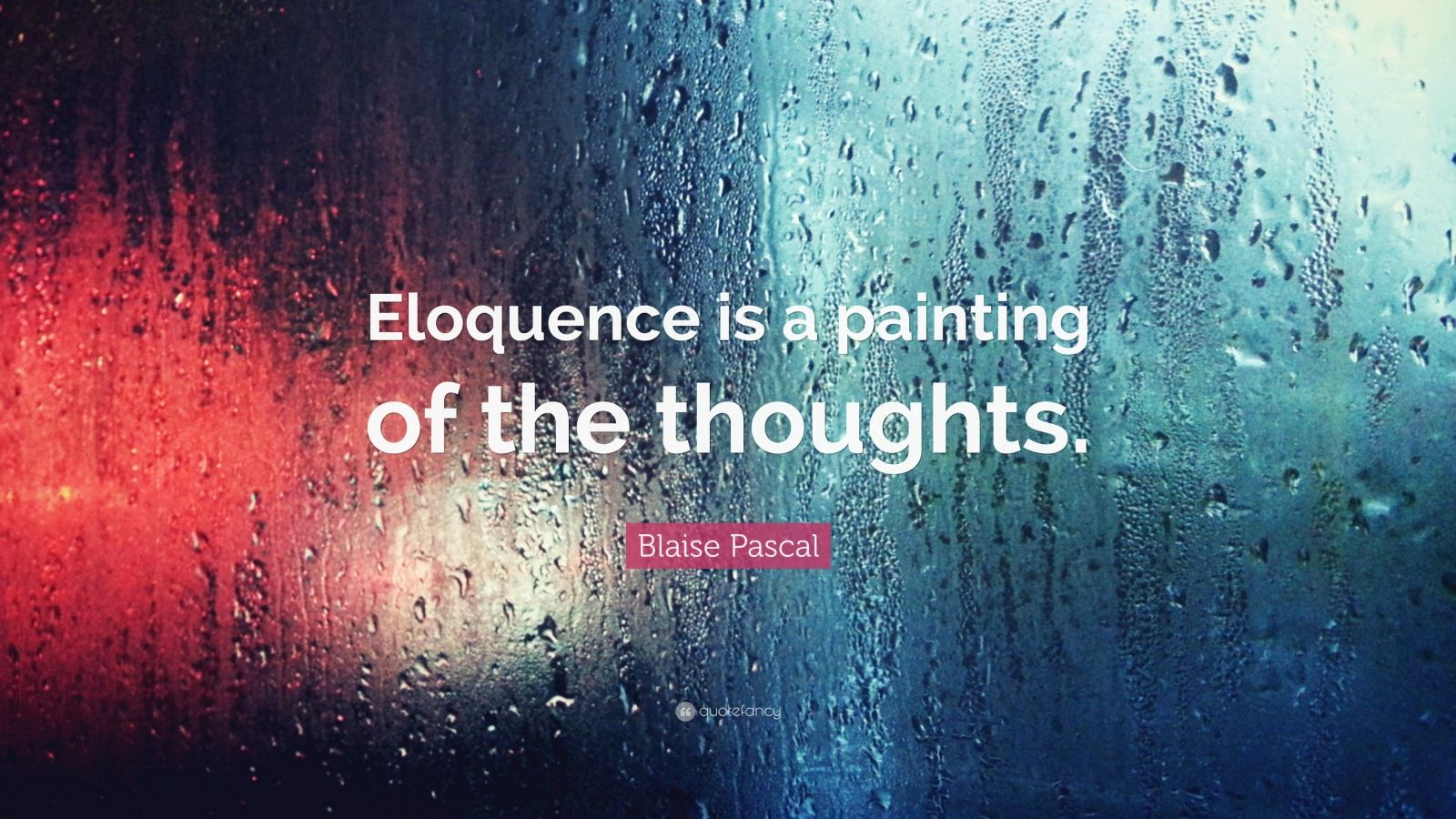 """Blaise Pascal Quote: """"Eloquence is a painting of the thoughts."""""""