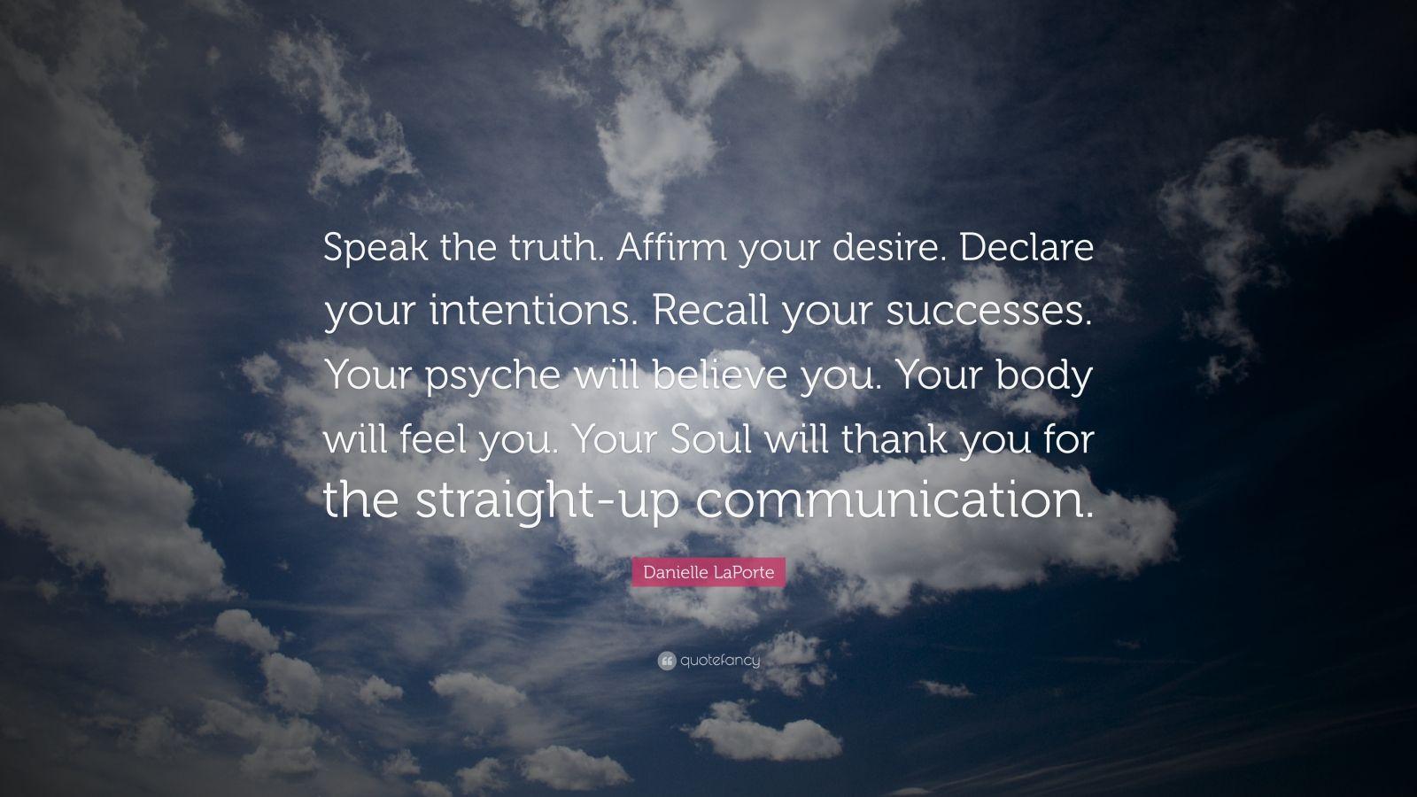 """Danielle LaPorte Quote: """"Speak the truth. Affirm your ..."""